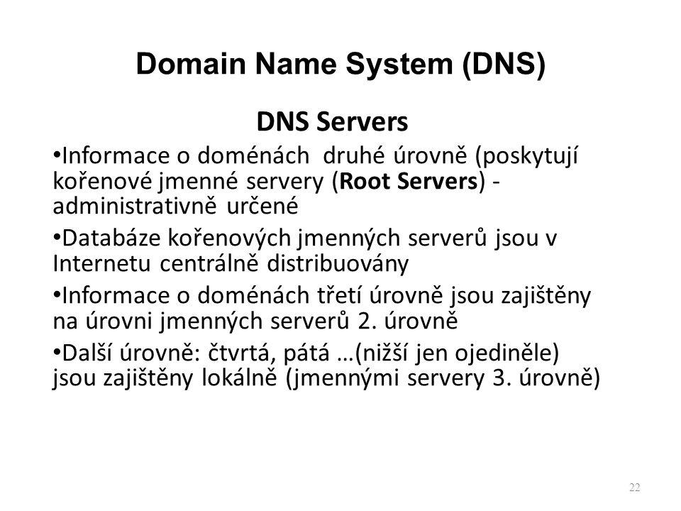 22 DNS Servers Informace o doménách druhé úrovně (poskytují kořenové jmenné servery (Root Servers) - administrativně určené Databáze kořenových jmenných serverů jsou v Internetu centrálně distribuovány Informace o doménách třetí úrovně jsou zajištěny na úrovni jmenných serverů 2.