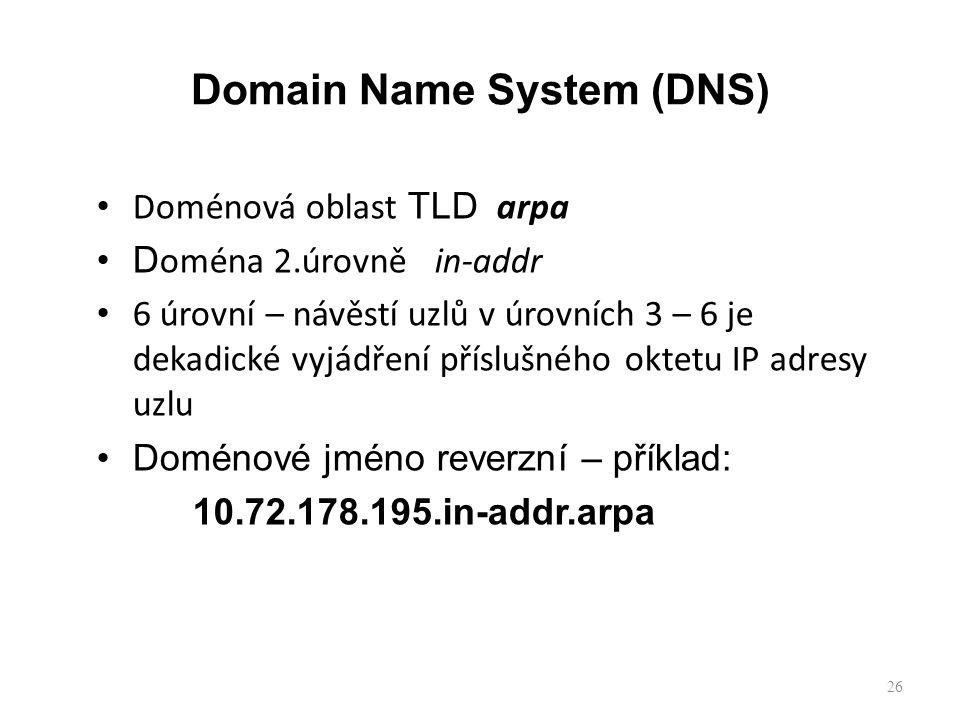 26 Doménová oblast TLD arpa D oména 2.úrovně in-addr 6 úrovní – návěstí uzlů v úrovních 3 – 6 je dekadické vyjádření příslušného oktetu IP adresy uzlu Doménové jméno reverzní – příklad: 10.72.178.195.in-addr.arpa Domain Name System (DNS)