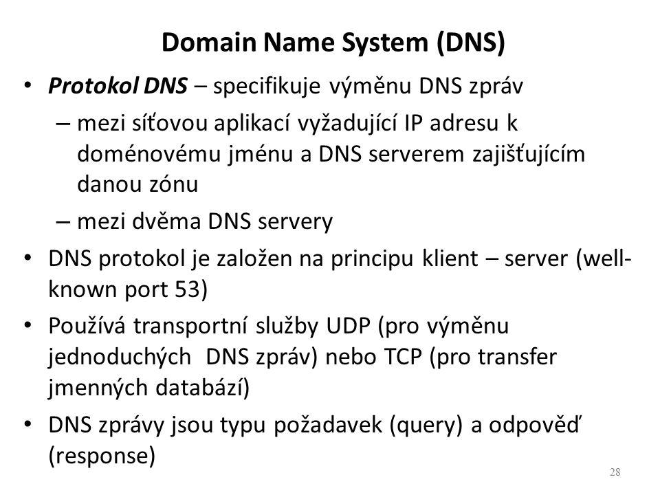 28 Protokol DNS – specifikuje výměnu DNS zpráv – mezi síťovou aplikací vyžadující IP adresu k doménovému jménu a DNS serverem zajišťujícím danou zónu – mezi dvěma DNS servery DNS protokol je založen na principu klient – server (well- known port 53) Používá transportní služby UDP (pro výměnu jednoduchých DNS zpráv) nebo TCP (pro transfer jmenných databází) DNS zprávy jsou typu požadavek (query) a odpověď (response) 28 Domain Name System (DNS)