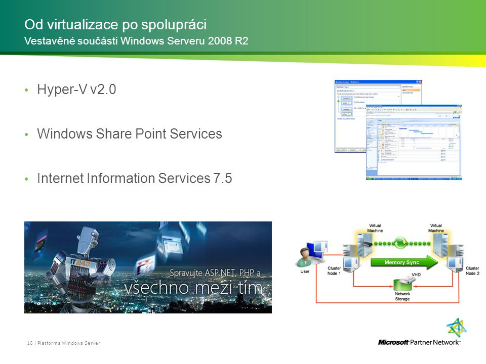 Od virtualizace po spolupráci Hyper-V v2.0 Windows Share Point Services Internet Information Services 7.5 Vestavěné součásti Windows Serveru 2008 R2 16 | Platforma Windows Server