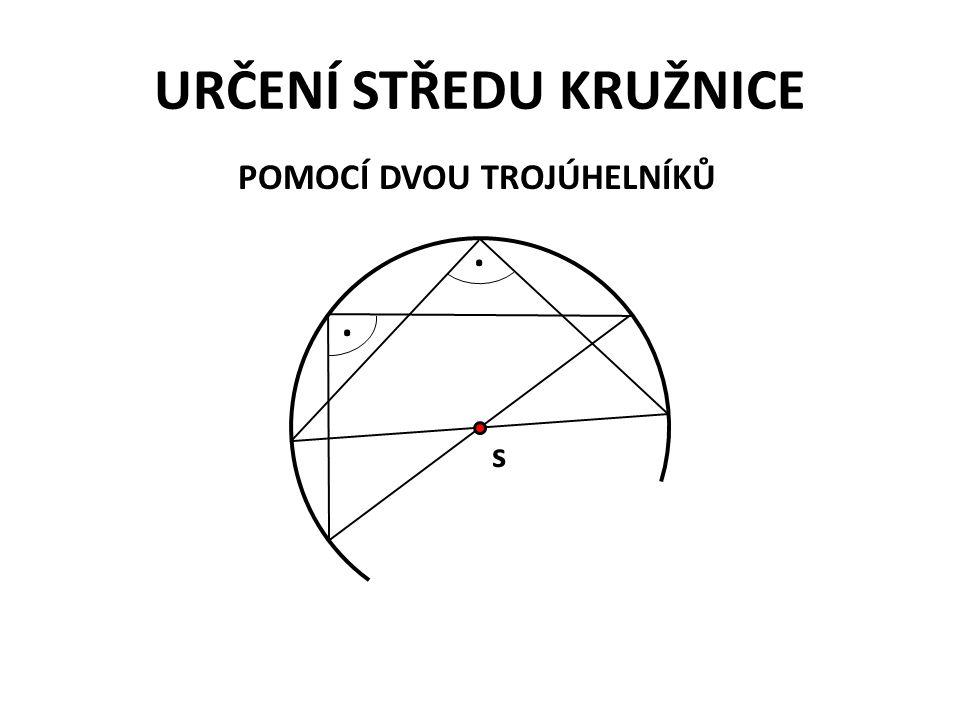 URČENÍ STŘEDU KRUŽNICE POMOCÍ DVOU TROJÚHELNÍKŮ.. s