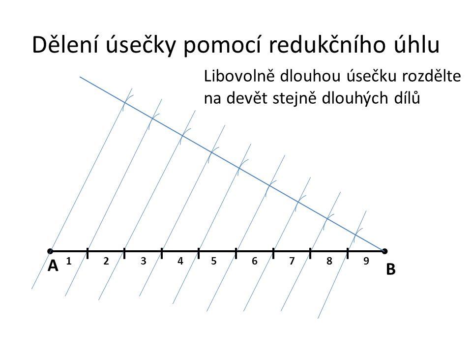 Dělení úsečky pomocí redukčního úhlu B A 123456789 Libovolně dlouhou úsečku rozdělte na devět stejně dlouhých dílů