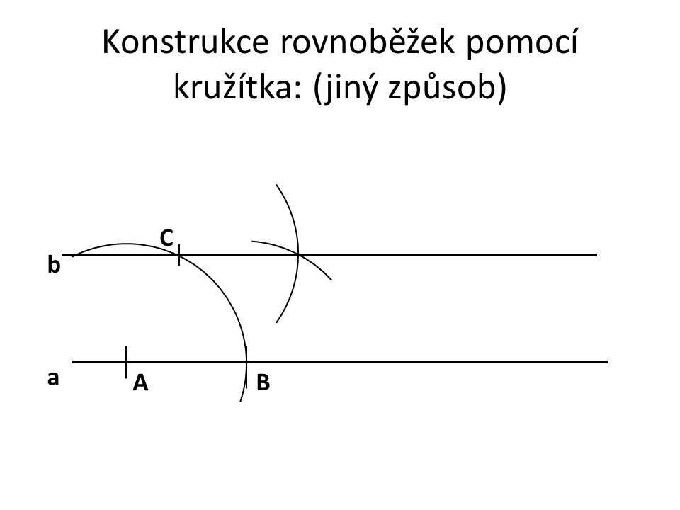 Konstrukce rovnoběžek pomocí kružítka: (jiný způsob) a C AB b