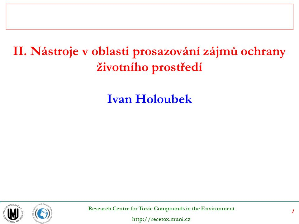1 Research Centre for Toxic Compounds in the Environment http://recetox.muni.cz II.