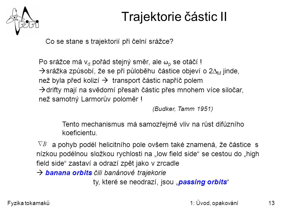 Fyzika tokamaků1: Úvod, opakování13 Trajektorie částic II Co se stane s trajektorií při čelní srážce? Po srážce má v d pořád stejný směr, ale  p se o