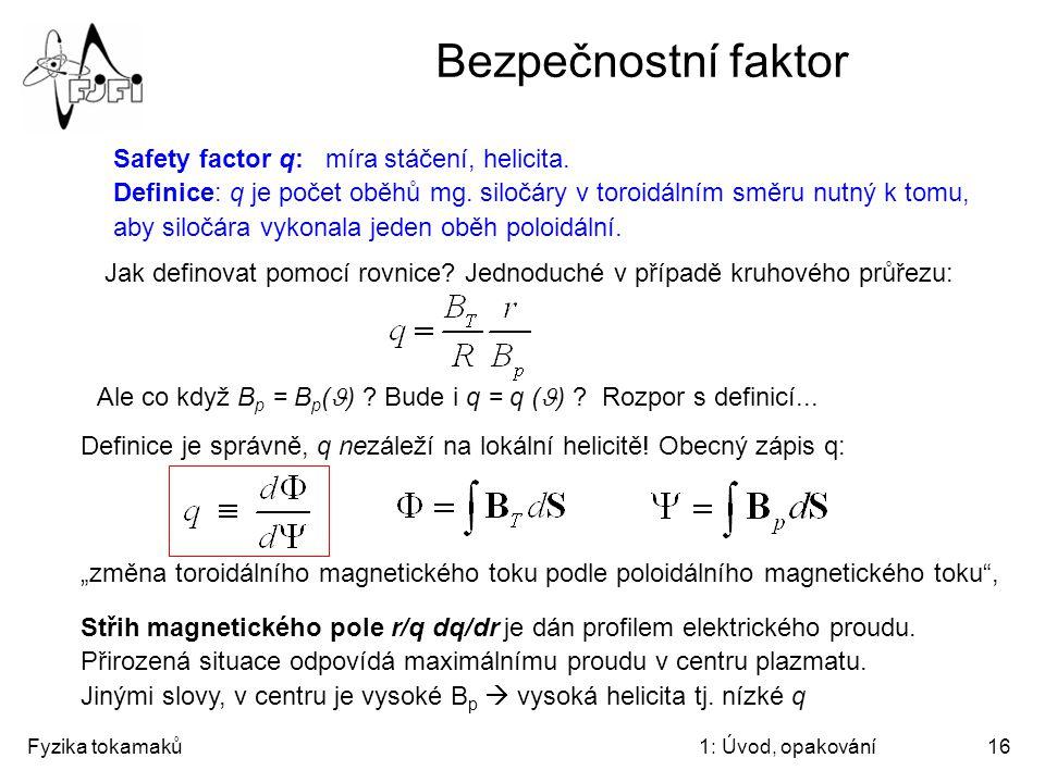 Fyzika tokamaků1: Úvod, opakování16 Bezpečnostní faktor Safety factor q: míra stáčení, helicita. Definice: q je počet oběhů mg. siločáry v toroidálním