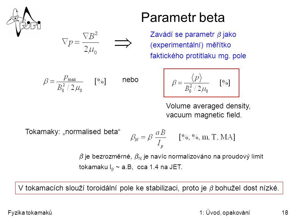 Fyzika tokamaků1: Úvod, opakování18 Parametr beta nebo Zavádí se parametr  jako (experimentální) měřítko faktického protitlaku mg. pole Volume averag