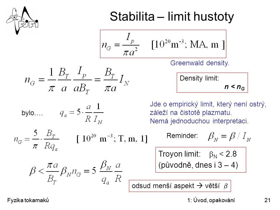 Fyzika tokamaků1: Úvod, opakování21 Stabilita – limit hustoty Greenwald density. Jde o empirický limit, který není ostrý, záleží na čistotě plazmatu.