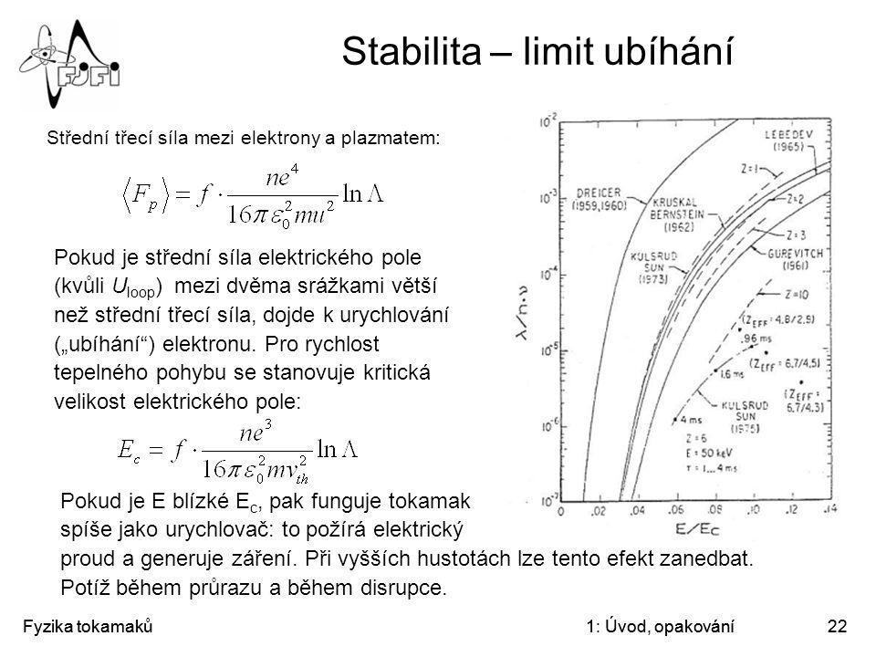 Fyzika tokamaků1: Úvod, opakování22 Stabilita – limit ubíhání Střední třecí síla mezi elektrony a plazmatem: Pokud je střední síla elektrického pole (