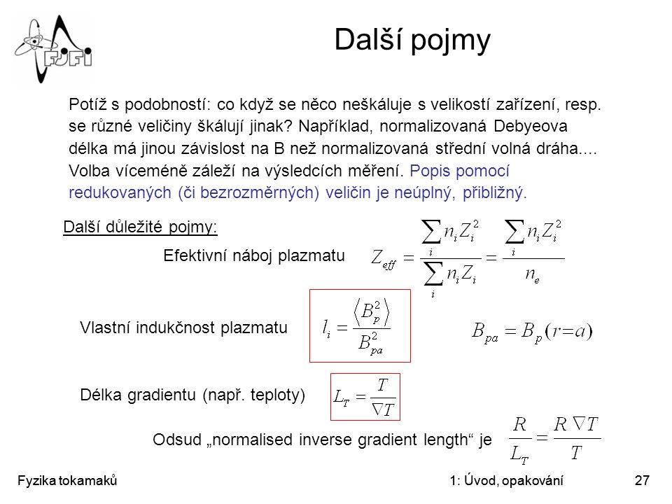 Fyzika tokamaků1: Úvod, opakování27 Další pojmy Efektivní náboj plazmatu Potíž s podobností: co když se něco neškáluje s velikostí zařízení, resp. se