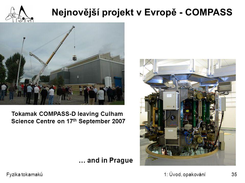 Fyzika tokamaků1: Úvod, opakování35 Nejnovější projekt v Evropě - COMPASS Tokamak COMPASS-D leaving Culham Science Centre on 17 th September 2007 … an