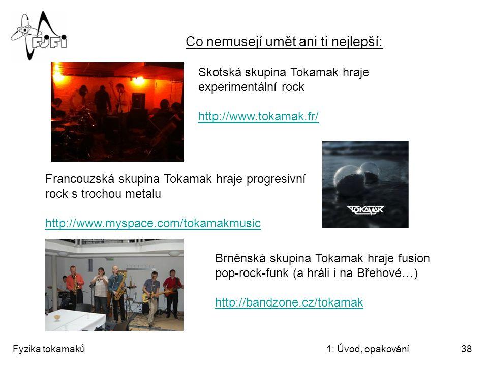 Fyzika tokamaků1: Úvod, opakování38 Francouzská skupina Tokamak hraje progresivní rock s trochou metalu http://www.myspace.com/tokamakmusic Co nemusej