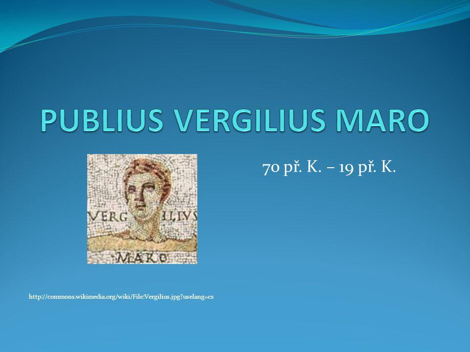 70 př. K. – 19 př. K. http://commons.wikimedia.org/wiki/File:Vergilius.jpg?uselang=cs