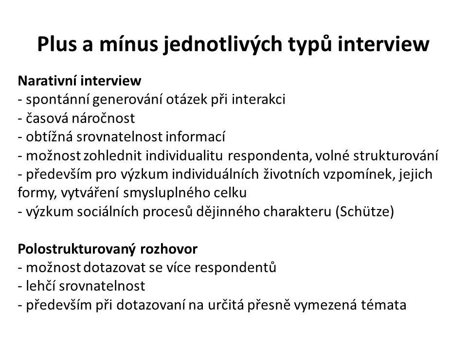 Plus a mínus jednotlivých typů interview Narativní interview - spontánní generování otázek při interakci - časová náročnost - obtížná srovnatelnost in