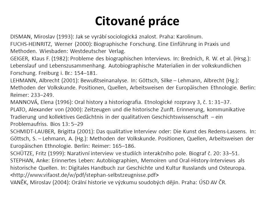 Citované práce DISMAN, Miroslav (1993): Jak se vyrábí sociologická znalost. Praha: Karolinum. FUCHS-HEINRITZ, Werner (2000): Biographische Forschung.
