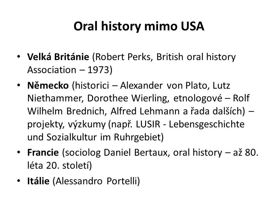 Oral history mimo USA Velká Británie (Robert Perks, British oral history Association – 1973) Německo (historici – Alexander von Plato, Lutz Niethammer