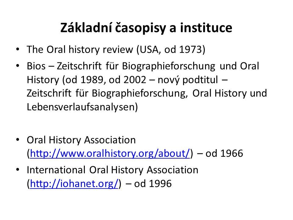Základní časopisy a instituce The Oral history review (USA, od 1973) Bios – Zeitschrift für Biographieforschung und Oral History (od 1989, od 2002 – n