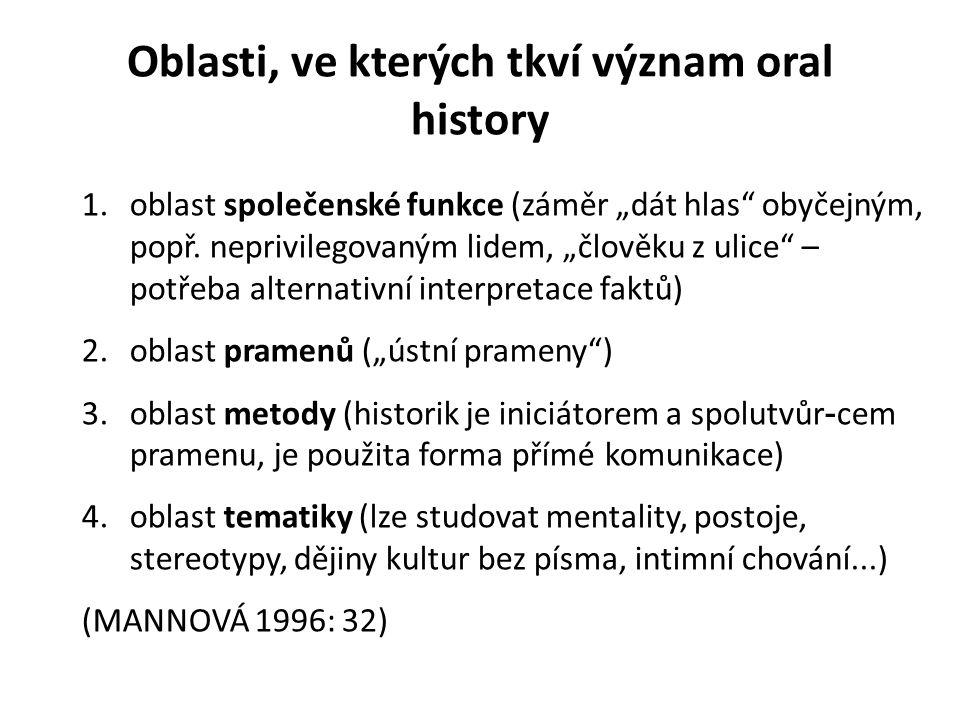 """Oblasti, ve kterých tkví význam oral history 1.oblast společenské funkce (záměr """"dát hlas"""" obyčejným, popř. neprivilegovaným lidem, """"člověku z ulice"""""""
