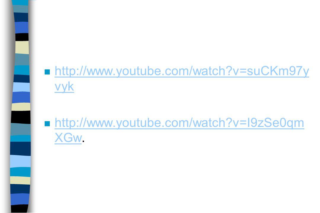 n http://www.youtube.com/watch?v=suCKm97y vyk http://www.youtube.com/watch?v=suCKm97y vyk n http://www.youtube.com/watch?v=I9zSe0qm XGw. http://www.yo