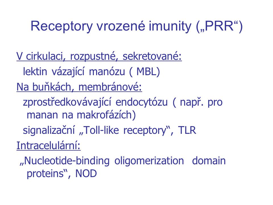 """Receptory vrozené imunity (""""PRR ) V cirkulaci, rozpustné, sekretované: lektin vázající manózu ( MBL) Na buňkách, membránové: zprostředkovávající endocytózu ( např."""