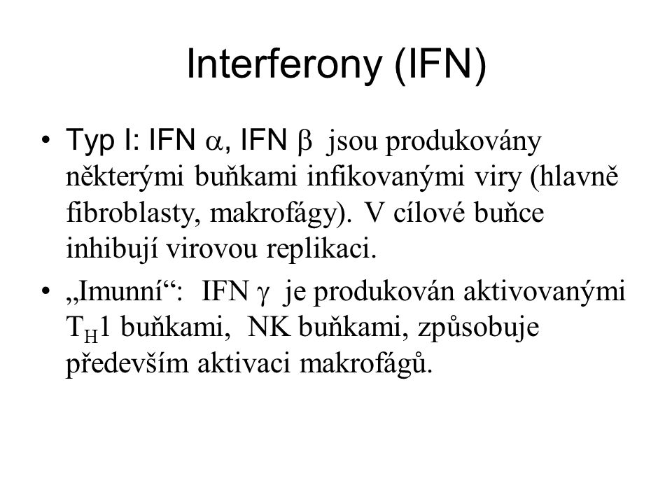 Interferony (IFN) Typ I: IFN , IFN  jsou produkovány některými buňkami infikovanými viry (hlavně fibroblasty, makrofágy).