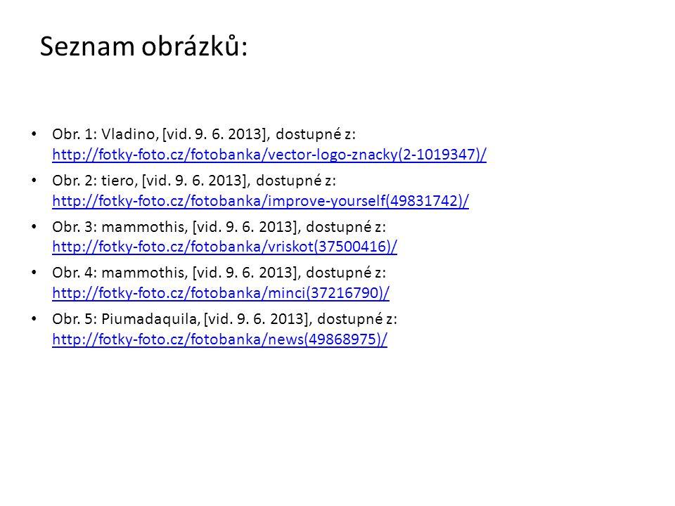 Seznam obrázků: Obr. 1: Vladino, [vid. 9. 6. 2013], dostupné z: http://fotky-foto.cz/fotobanka/vector-logo-znacky(2-1019347)/ http://fotky-foto.cz/fot