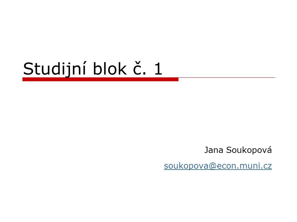 Studijní blok č. 1 Jana Soukopová soukopova@econ.muni.cz