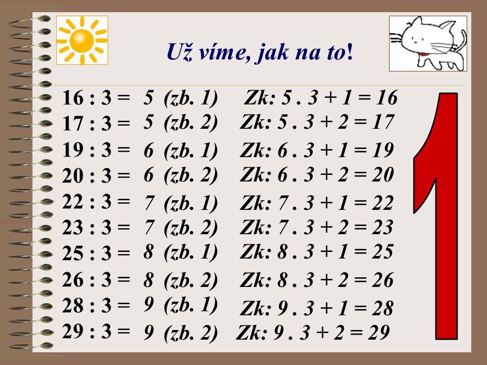 Dělíme číslem 3 se zbytkem. 1 : 3 = 2 : 3 = 4 : 3 = 5 : 3 = 7 : 3 = 8 : 3 = 10 : 3 = 11 : 3 = 13 : 3 = 14 : 3 = 0(zb. 1) 0(zb. 2) 1(zb. 1) 1(zb. 2) 2