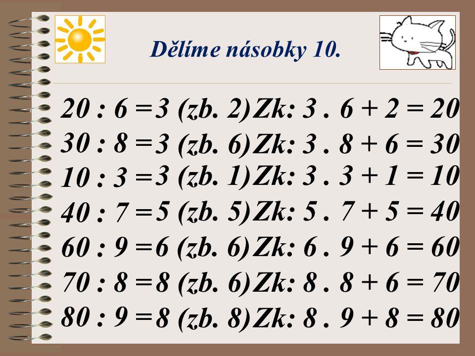 Hurá na číslo 9! 8 : 9 = 20 : 9 = 23 : 9 = 33 : 9 = 52 : 9 = 64 : 9 = 75 : 9 = 0 (zb. 8)Zk: 0. 9 + 0 = 9 2 (zb. 2)Zk: 2. 9 + 2 = 20 2 (zb. 5)Zk: 2. 9