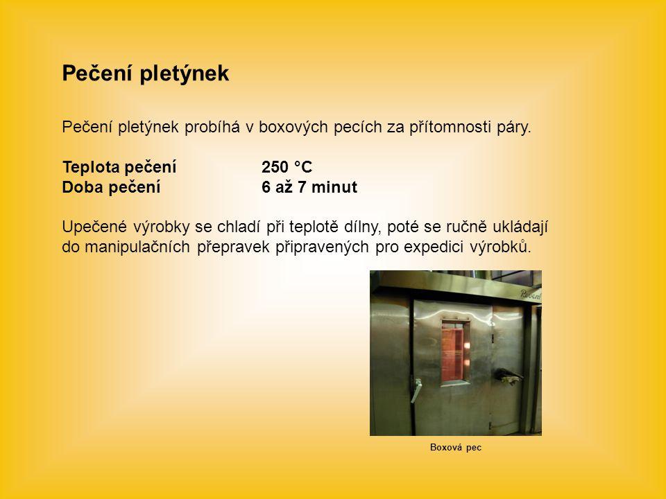 Pečení pletýnek Pečení pletýnek probíhá v boxových pecích za přítomnosti páry. Teplota pečení250 °C Doba pečení6 až 7 minut Upečené výrobky se chladí