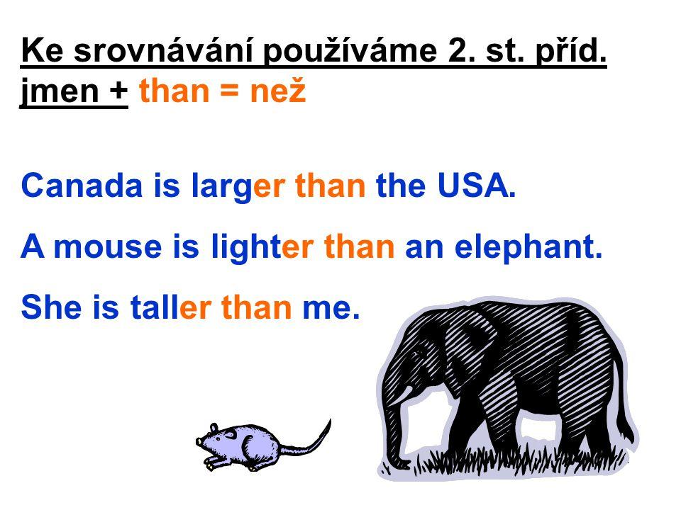 Ke srovnávání používáme 2. st. příd. jmen + than = než Canada is larger than the USA.