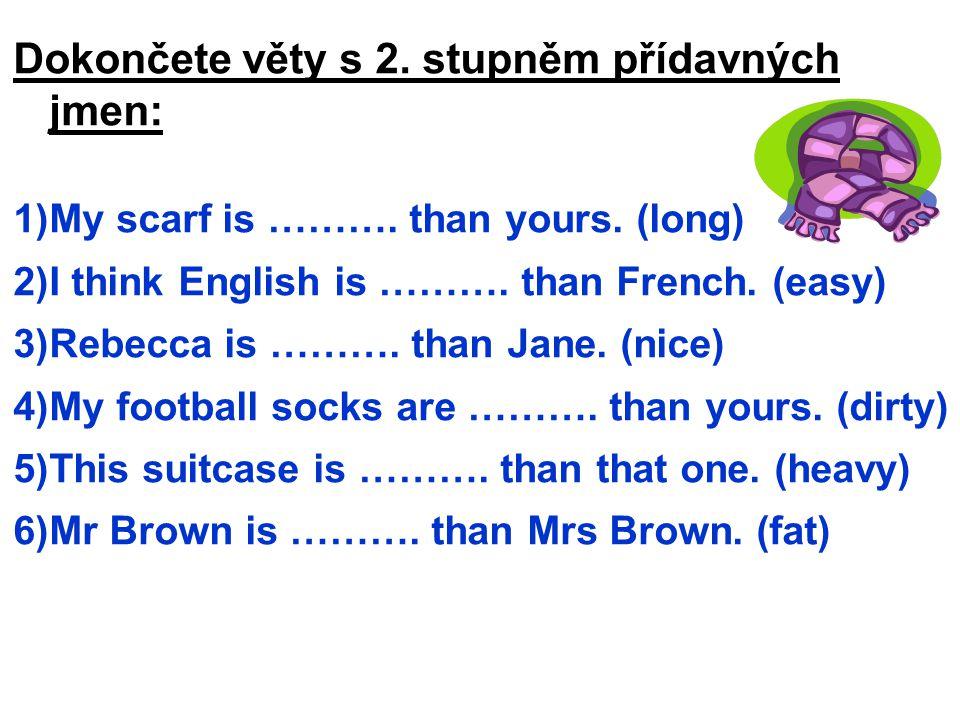 Dokončete věty s 2. stupněm přídavných jmen: 1)My scarf is ……….
