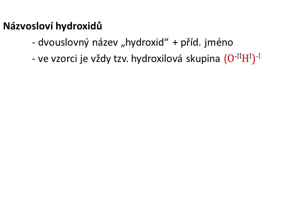 Názvosloví hydroxidů - procvičování: 1) Doplň vzorec: a) hydroxid železitý b) hydroxid zinečnatý 2) Doplň název: a) AgOH c) Si(OH) 4 d) Pb(OH) 2