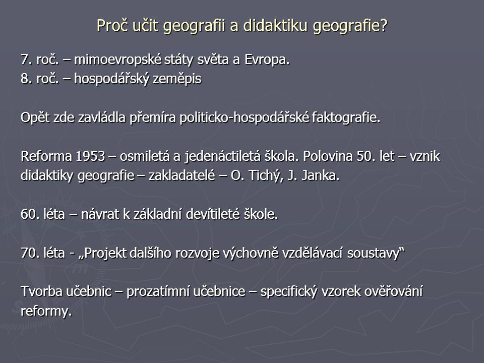 Proč učit geografii a didaktiku geografie? 7. roč. – mimoevropské státy světa a Evropa. 8. roč. – hospodářský zeměpis Opět zde zavládla přemíra politi
