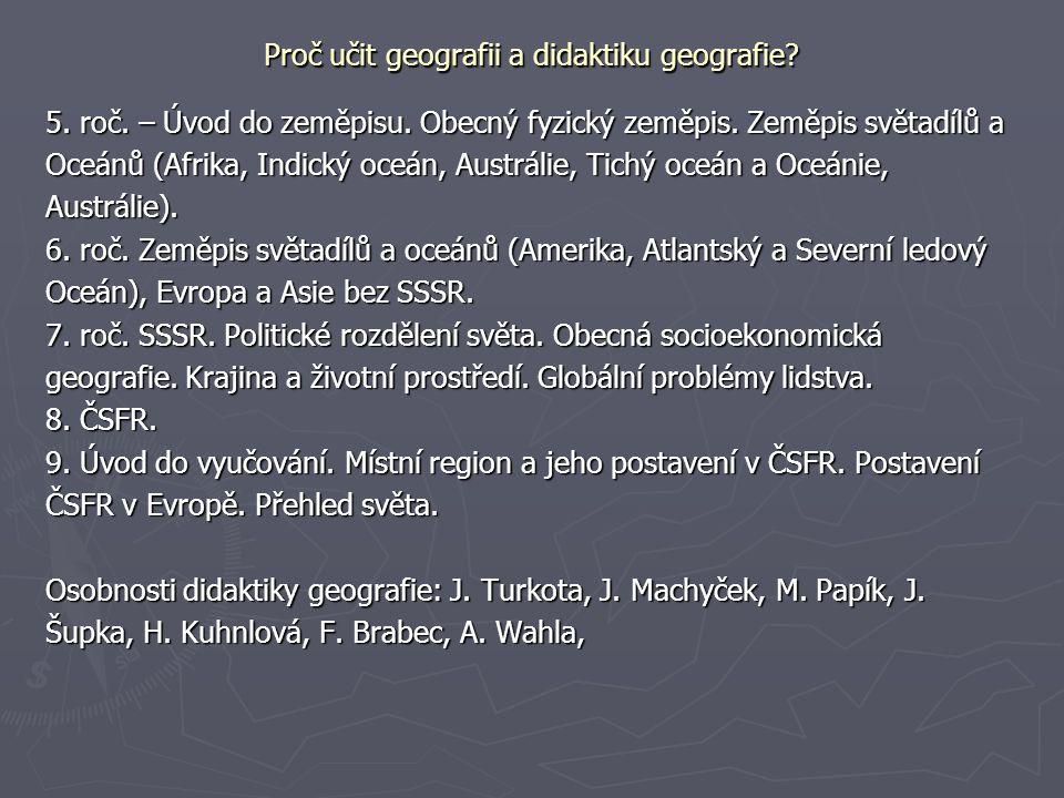 Proč učit geografii a didaktiku geografie? 5. roč. – Úvod do zeměpisu. Obecný fyzický zeměpis. Zeměpis světadílů a Oceánů (Afrika, Indický oceán, Aust