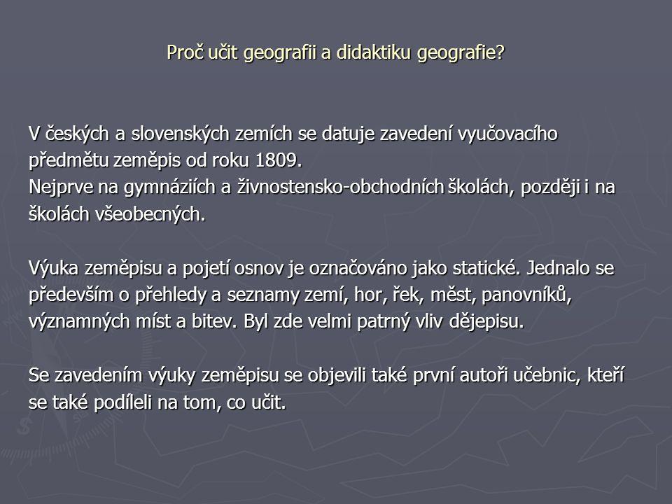 Proč učit geografii a didaktiku geografie? V českých a slovenských zemích se datuje zavedení vyučovacího předmětu zeměpis od roku 1809. Nejprve na gym