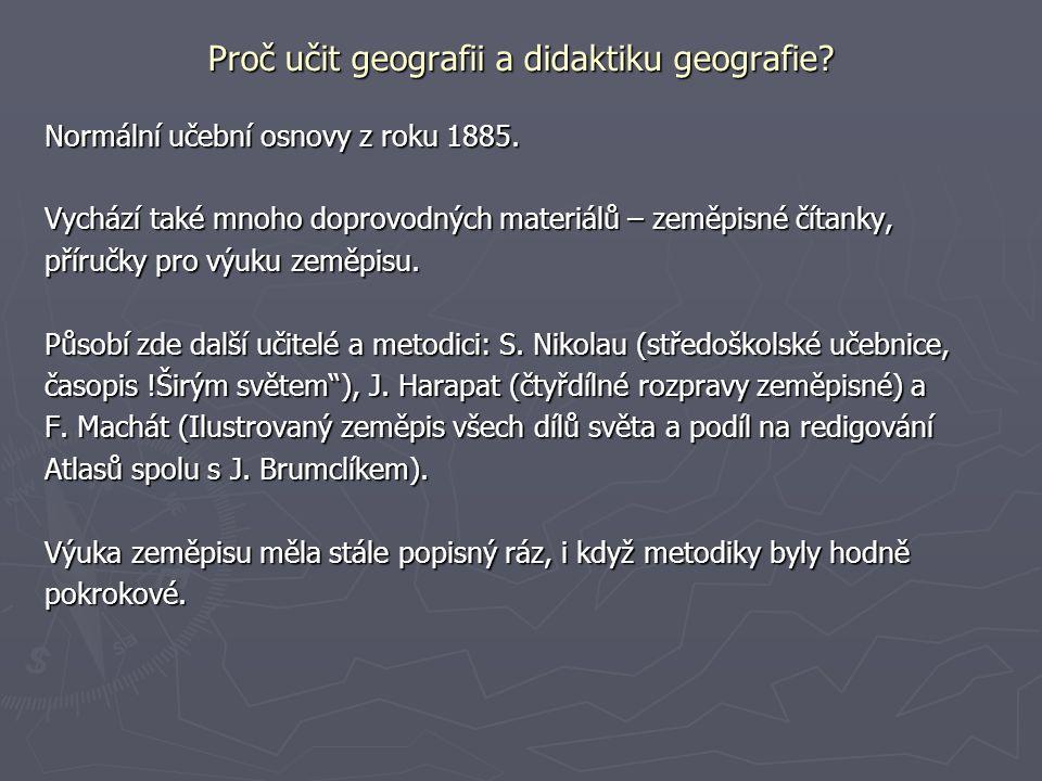 Proč učit geografii a didaktiku geografie? Normální učební osnovy z roku 1885. Vychází také mnoho doprovodných materiálů – zeměpisné čítanky, příručky