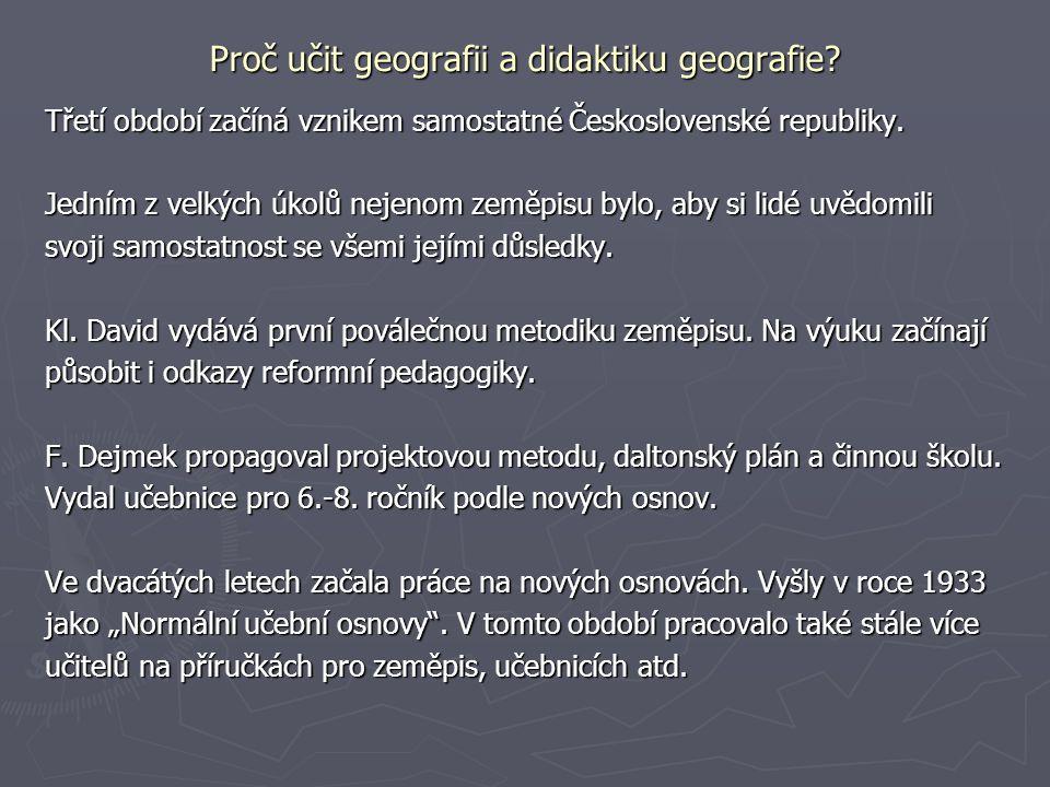 Proč učit geografii a didaktiku geografie? Třetí období začíná vznikem samostatné Československé republiky. Jedním z velkých úkolů nejenom zeměpisu by