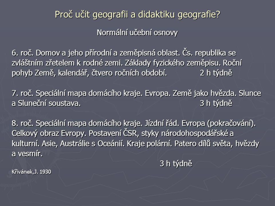 Proč učit geografii a didaktiku geografie? Normální učební osnovy 6. roč. Domov a jeho přírodní a zeměpisná oblast. Čs. republika se zvláštním zřetele