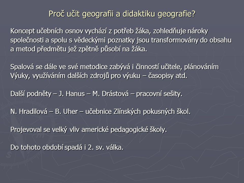 Proč učit geografii a didaktiku geografie? Koncept učebních osnov vychází z potřeb žáka, zohledňuje nároky společnosti a spolu s vědeckými poznatky js
