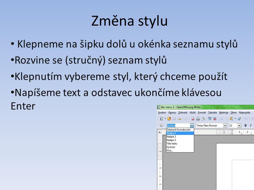 Změna stylu Klepneme na šipku dolů u okénka seznamu stylů Rozvine se (stručný) seznam stylů Klepnutím vybereme styl, který chceme použít Napíšeme text