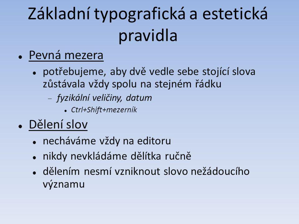 Základní typografická a estetická pravidla Pevná mezera potřebujeme, aby dvě vedle sebe stojící slova zůstávala vždy spolu na stejném řádku  fyzikáln