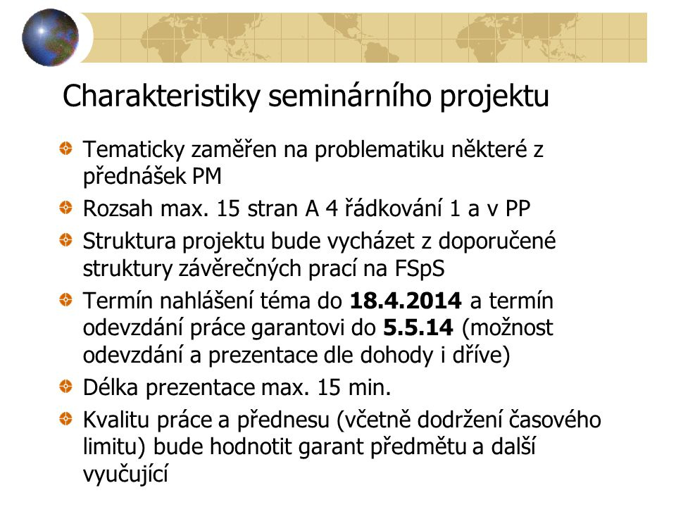 Příští přednáška 7.3.2014 – A 11 305 Projektový management (1) Vstup do teorie projektového managementu.