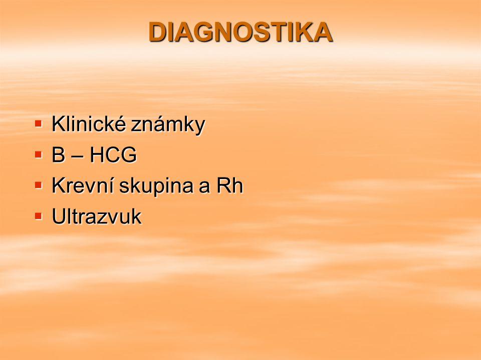 DIAGNOSTIKA  Klinické známky  Β – HCG  Krevní skupina a Rh  Ultrazvuk