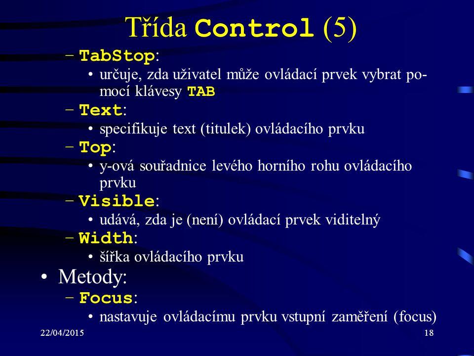 22/04/201518 Třída Control (5) –TabStop : určuje, zda uživatel může ovládací prvek vybrat po- mocí klávesy TAB –Text : specifikuje text (titulek) ovlá