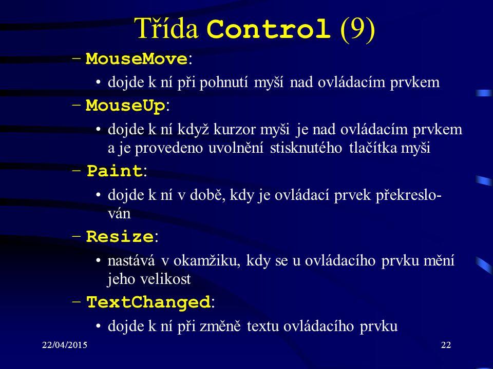 22/04/201522 Třída Control (9) –MouseMove : dojde k ní při pohnutí myší nad ovládacím prvkem –MouseUp : dojde k ní když kurzor myši je nad ovládacím p
