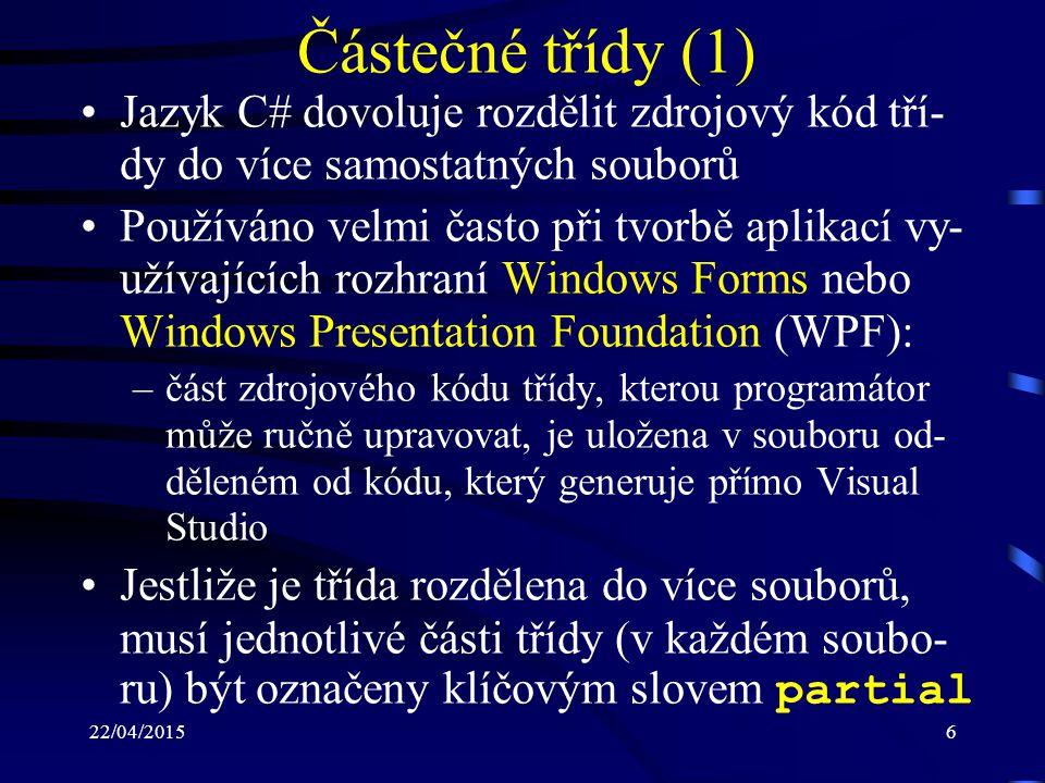 22/04/201527 Třída Form (5) –WindowState : udává stav okna ( Normal, Minimized, Maximized ) Metody: –Activate : aktivuje okno (předává mu vstupní zaměření) –Close : provede uzavření okna –LayoutMdi : uspořádá dceřiná okna aplikace MDI ( Cascade, TileHorizontal, TileVertical, ArrangeIcons ) –ShowDialog : zobrazí okno jako modální dialogové okno