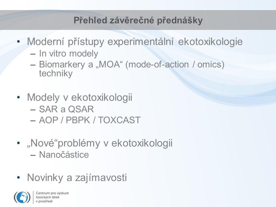 """Přehled závěrečné přednášky Moderní přístupy experimentální ekotoxikologie –In vitro modely –Biomarkery a """"MOA (mode-of-action / omics) techniky Modely v ekotoxikologii –SAR a QSAR –AOP / PBPK / TOXCAST """"Nové problémy v ekotoxikologii –Nanočástice Novinky a zajímavosti"""