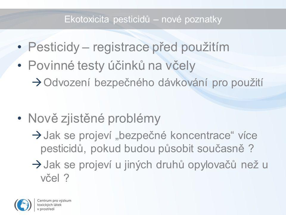 """Ekotoxicita pesticidů – nové poznatky Pesticidy – registrace před použitím Povinné testy účinků na včely  Odvození bezpečného dávkování pro použití Nově zjistěné problémy  Jak se projeví """"bezpečné koncentrace více pesticidů, pokud budou působit současně ."""