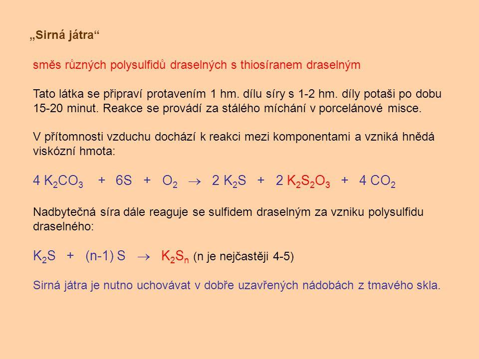 """""""Sirná játra"""" směs různých polysulfidů draselných s thiosíranem draselným Tato látka se připraví protavením 1 hm. dílu síry s 1-2 hm. díly potaši po d"""